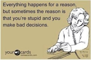 your ecards stupid people bad decisions